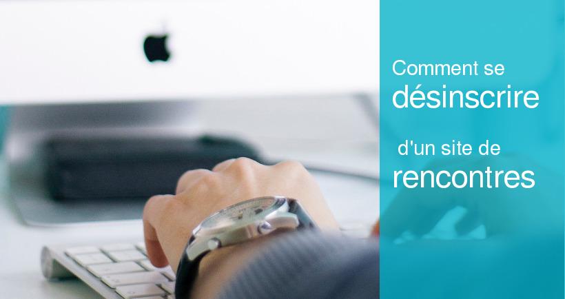 comment se desinscrire site de rencontre rencontre gratuite mulhouse